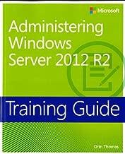Training Guide Administering Windows Server 2012 R2 (MCSA) (Microsoft Press Training Guide)