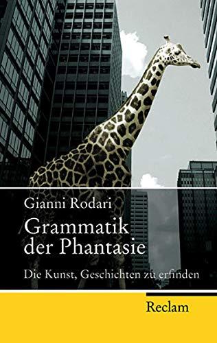Grammatik der Phantasie: Die Kunst, Geschichten zu erfinden (Reclam Taschenbuch)
