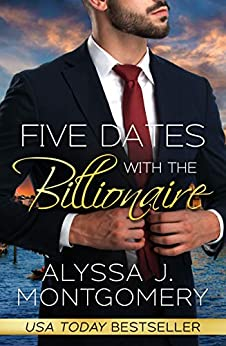 Five Dates with the Billionaire by [Alyssa J. Montgomery]