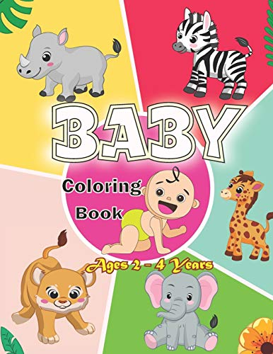 Baby Coloring Book Ages 2 - 4 Years: First Coloring Book for Boys and Girls.