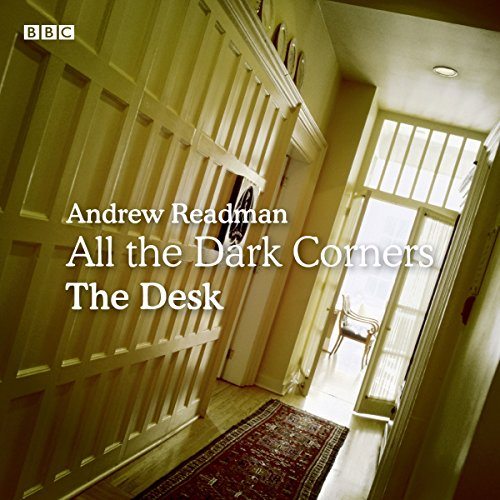 All Dark Corners: The Desk     A BBC Radio 4 dramatisation              By:                                                                                                                                 Andrew Readman                               Narrated by:                                                                                                                                 Tim McInnerny,                                                                                        Graeme Hawley,                                                                                        Karen West,                   and others                 Length: 43 mins     1 rating     Overall 3.0