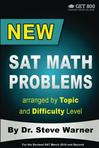 New SAT Math Problems arranged by Topic and Difficulty Level: For the Revised SAT March 2016 and Bey