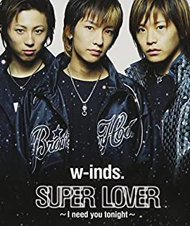 Super Lover (I Need You Tonight) by W-Inds (2003-06-21)