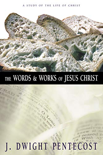 Words and Works of Jesus Christ, The: A Study of the Life of Christ
