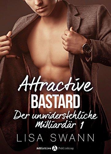 Attractive Bastard 1: Der unwiderstehliche Milliardär