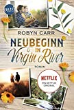 Neubeginn in Virgin River: Das Buch zur Netflix-Serie - Robyn Carr