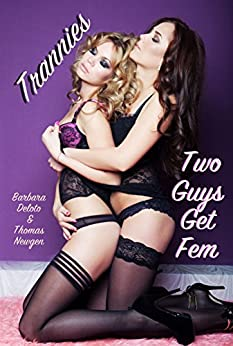 Trannies: Two Guys Get Fem by [Barbara Deloto, Thomas Newgen]