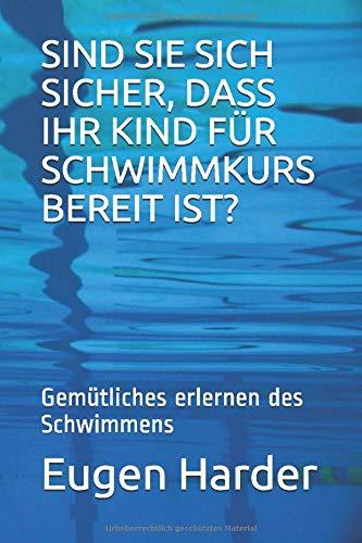SIND SIE SICH SICHER, DASS IHR KIND FÜR SCHWIMMKURS BEREIT IST?: Gemütliches erlernen des Schwimmens