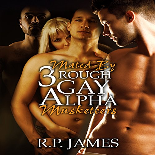 Mated by Three Rough Gay Alpha Musketeers audiobook cover art