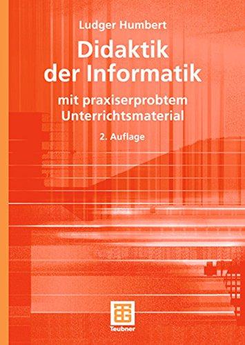 Didaktik der Informatik: mit praxiserprobtem Unterrichtsmaterial (XLeitfäden der Informatik)