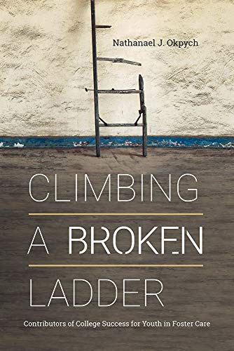Climbing a Broken Ladder: Understanding Contributors of College Success for Youth in Foster Care