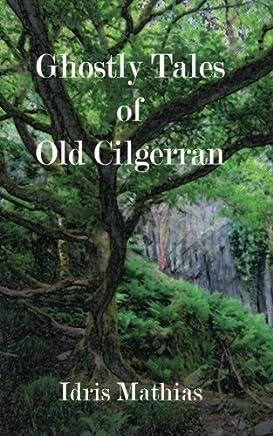 Ghostly Tales of Old Cilgerran by Idris Mathias(2014-08-18)
