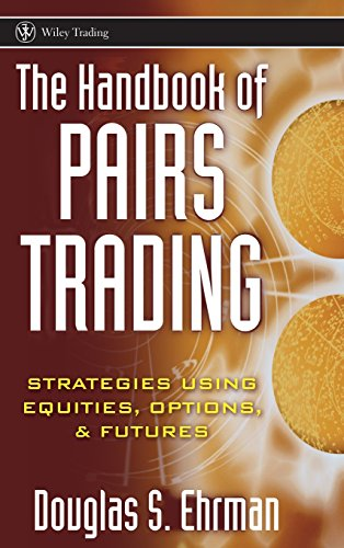 The Handbook of Pairs Trading: Strategies Using Equities, Options, and Futures (Wiley Trading Series)