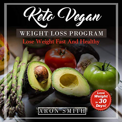 Keto Vegan: Weight Loss Program in Order to Control the Low Carb in Keto Vegan Lifestyle audiobook cover art