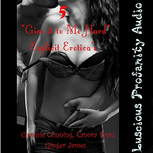 Five 'Give It to Me Hard' Explicit Eroticas audiobook cover art