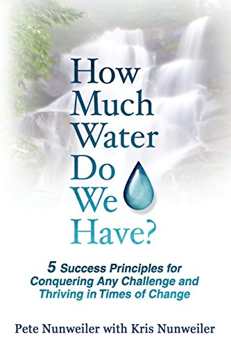 How Much Water Do We Have: 5 Success Principles for Conquering Any Challenge and Thriving in Times of Change