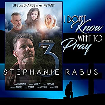 """I Don't Know What to Pray ( From """"The 3"""")"""