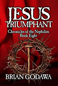Jesus Triumphant (Chronicles of the Nephilim Book 8) by [Brian Godawa]