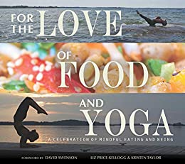 For the Love of Food and Yoga: A Celebration of Mindful Eating and Being by [Liz Price-Kellogg, Kristen Taylor]