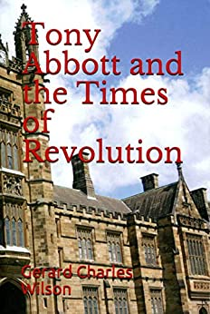[Gerard Charles Wilson]のTony Abbott and the Times of Revolution (Political and Media series) (English Edition)