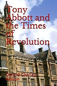 [Gerard Charles Wilson]のTony Abbott and the Times of Revolution (English Edition)