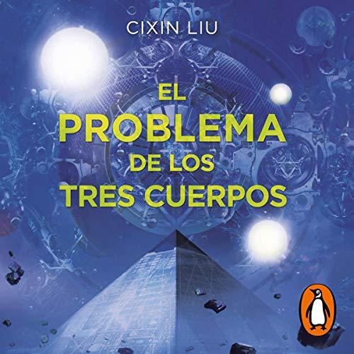 El problema de los tres cuerpos [The Three-Body Problem]: Trilogía de los Tres Cuerpos 1 [Trilogy of the Three Bodies, Book 1]
