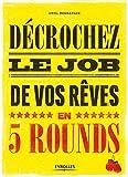 Décrochez le job de vos rêves en 5 rounds - Préparez-vous à mettre KO Madame recherche-d'emploi-classique et Monsieur Conseil-Bidon...