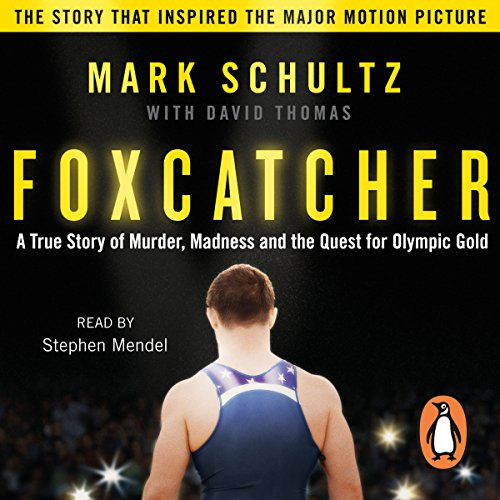 Foxcatcher     A True Story of Murder, Madness and the Quest for Olympic Gold              By:                                                                                                                                 Mark Schultz,                                                                                        David Thomas                               Narrated by:                                                                                                                                 Stephen Mendel                      Length: 7 hrs and 31 mins     Not rated yet     Overall 0.0