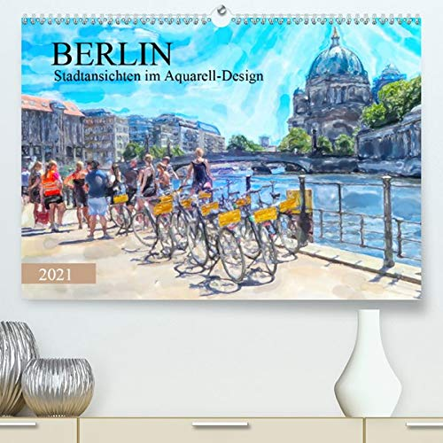 Berlin - Stadtansichten im Aquarell-Design (Premium, hochwertiger DIN A2 Wandkalender 2021, Kunstdruck in Hochglanz): Kunstansichten der Sehenswürdigekeiten von Berlin (Monatskalender, 14 Seiten )