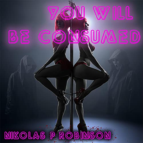 You Will Be Consumed Audiobook By Nikolas P. Robinson cover art