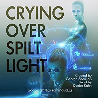 Crying over Spilt Light     A God Complex Sci-Fi Novella              By:                                                                                                                                 George Saoulidis                               Narrated by:                                                                                                                                 Denise Kahn                      Length: 2 hrs and 6 mins     Not rated yet     Overall 0.0