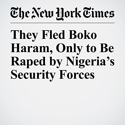 They Fled Boko Haram, Only to Be Raped by Nigeria's Security Forces copertina