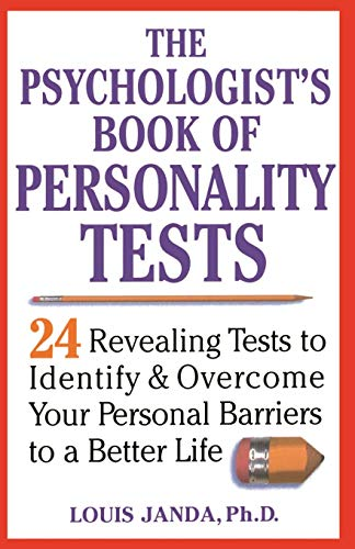 The Psychologist\'s Book of Personality Tests: 24 Revealing Tests to Identify and Overcome Your Personal Barriers to a Better Life