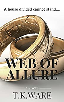 WEB OF ALLURE: A house divided cannot stand (WEB OF ALLURE SAGA Book 1) by [T.K. WARE]