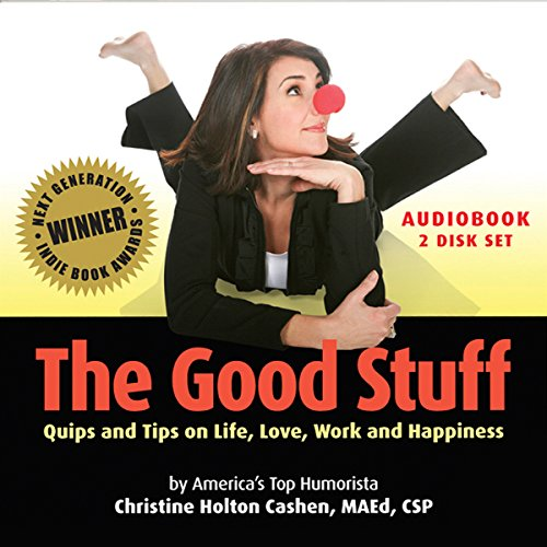 The Good Stuff: Quips and Tips on Life, Love, Work and Happiness cover art