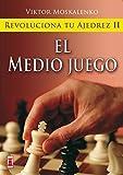 Revoluciona tu ajedrez ii. El medio juego: Aprende un nuevo sistema...