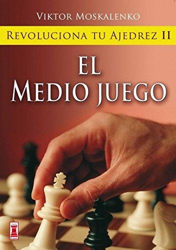 Revoluciona tu ajedrez ii. El medio juego: Aprende un nuevo sistema para ser mejor jugador (Escaques - Libros Ajedrez)