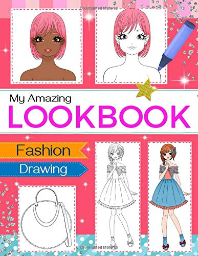 My Amazing Look Book: Fashion Design Drawing and Coloring Book for Girls, Create Your Own Cool Looks
