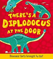 There's a Diplodocus at the Door: Dinosaur facts brought to life (What if a Dinosaur)