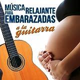 Musica Relajante para Embarazadas a la Guitarra