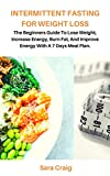 Intermittent fasting for weight loss : The Beginners guide to lose weight, Increase energy, burn fat and Improve Energy with a 7 days meal plan