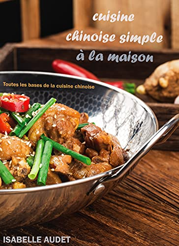 Cuisine Chinoise Simple à la Maison: Toutes les bases de la cuisine chinoise