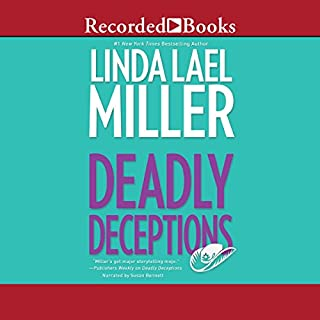 Deadly Deceptions                   By:                                                                                                                                 Linda Lael Miller                               Narrated by:                                                                                                                                 Susan Bennett                      Length: 8 hrs and 51 mins     105 ratings     Overall 4.5