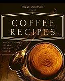 Coffee Recipes: Top 10 Coffee Recipes, Unusual Delicious Useful