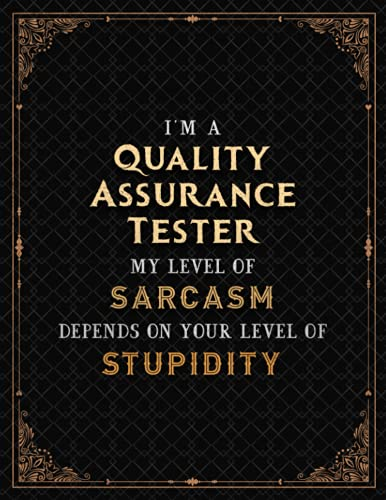 Quality Assurance Tester Notebook - I\'m A Quality Assurance Tester My Level Of Sarcasm Depends On Your Level Of Stupidity Job Title Cover Lined ... 8.5 x 11 inch, Meeting, 21.59 x 27.94 c