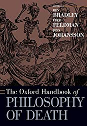 The Oxford Handbook of Philosophy of Death - B. Bradley, F. Feldman, & J. Johansson Book Cover