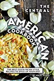 The Central American Cookbook: The Best Costa Rican Style Recipes to Spice up your Diet (English Edition)