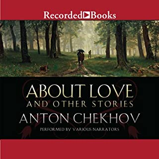 About Love and Other Stories                   By:                                                                                                                                 Anton Chekhov                               Narrated by:                                                                                                                                 Adam Grupper,                                                                                        T. Ryder Smith,                                                                                        Henry Strozier                      Length: 9 hrs and 8 mins     10 ratings     Overall 5.0