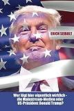Wer lügt hier eigentlich wirklich - die Mainstream-Medien oder US-Präsident Donald Trump?