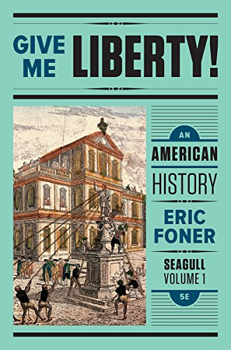 Give Me Liberty!: An American History Seagull Fifth Edition (Volume 1: To 1877)